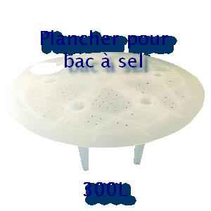 Plancher pour bac à sel 300L